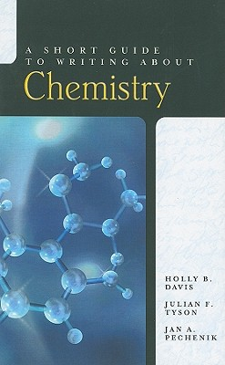 A Short Guide to Writing About Chemistry By Davis, Holly B./ Tyson, Julian F./ Pechenik, Jan A.