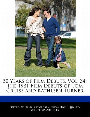 50 Years of Film Debuts, Vol. 34: The 1981 Film Debuts of Tom Cruise and Kathleen Turner by Rasmussen, Dana [Paperback]